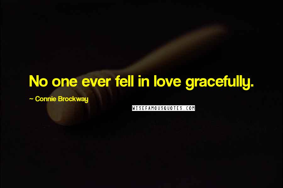 Connie Brockway quotes: No one ever fell in love gracefully.
