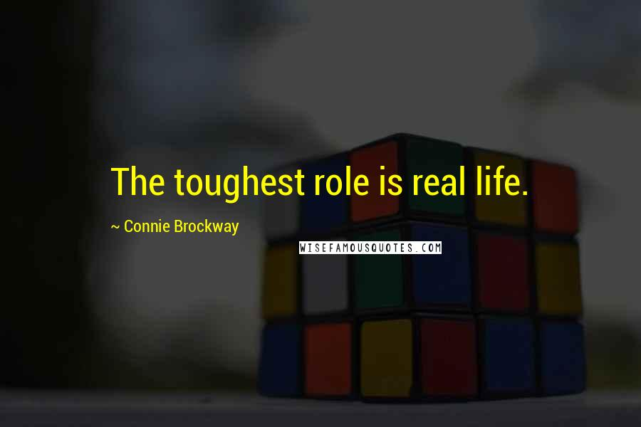 Connie Brockway quotes: The toughest role is real life.