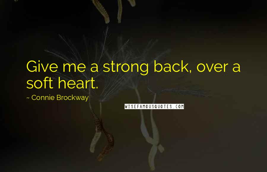 Connie Brockway quotes: Give me a strong back, over a soft heart.