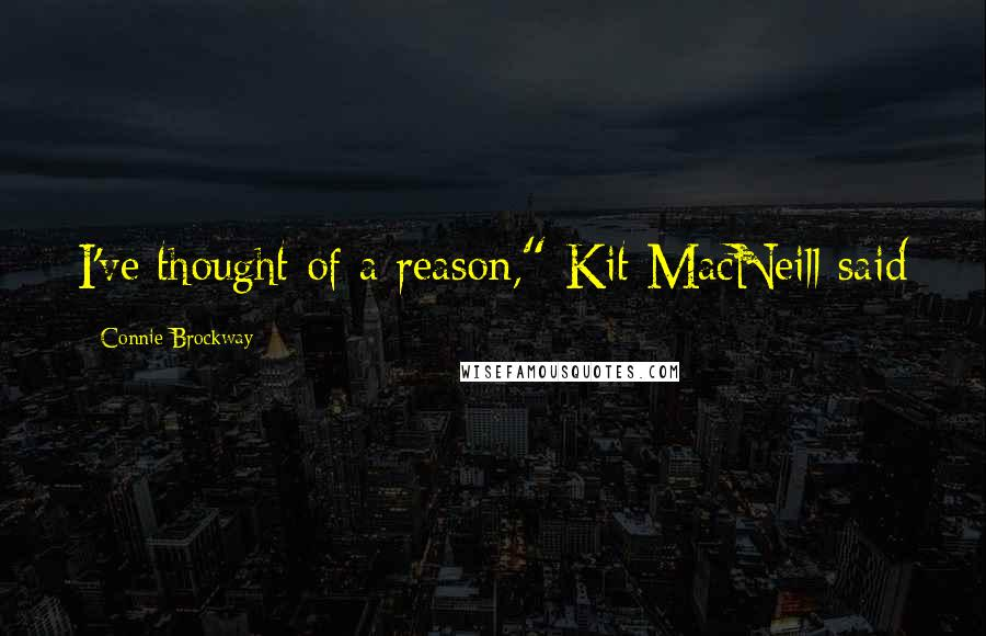 """Connie Brockway quotes: I've thought of a reason,"""" Kit MacNeill said"""