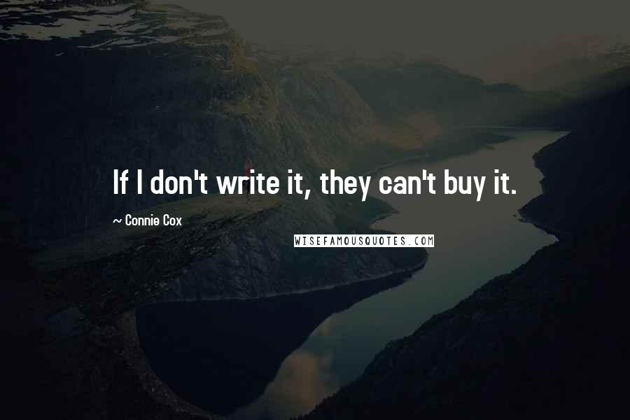 Connie Cox quotes: If I don't write it, they can't buy it.