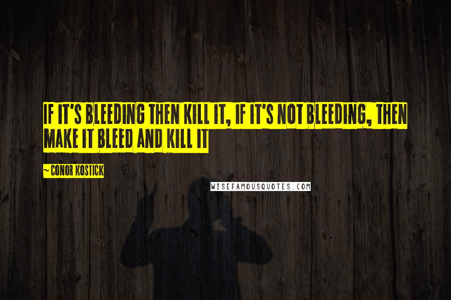 Conor Kostick quotes: If it's bleeding then kill it, if it's not bleeding, then make it bleed and kill it
