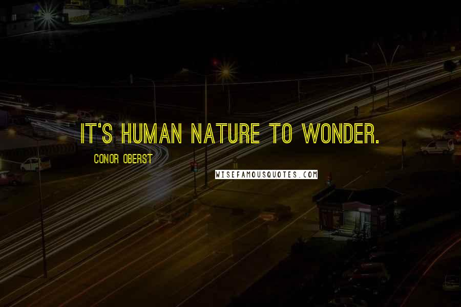 Conor Oberst quotes: It's human nature to wonder.