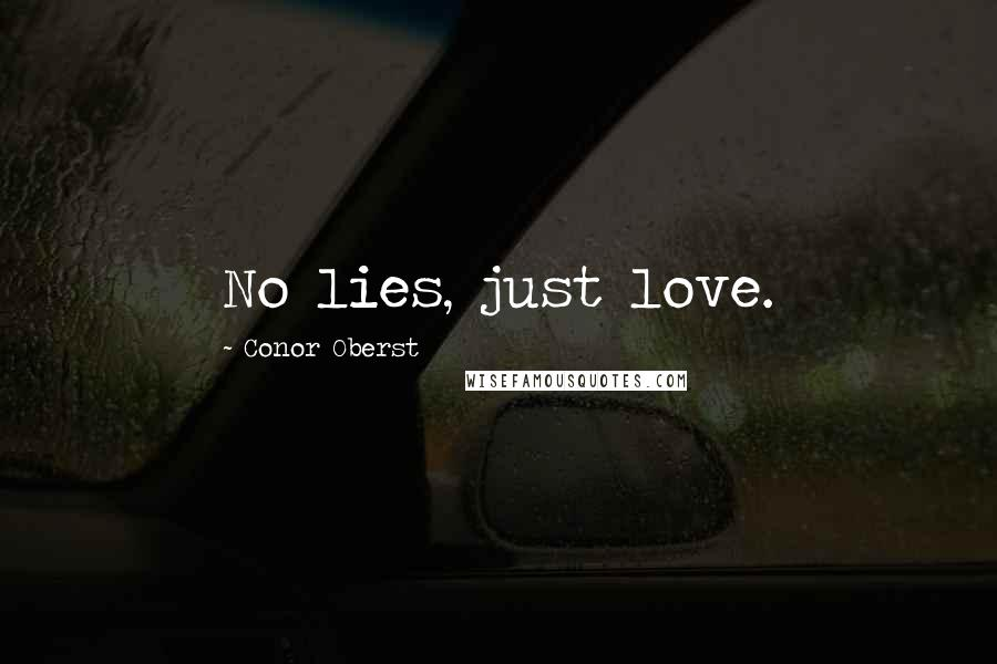 Conor Oberst quotes: No lies, just love.
