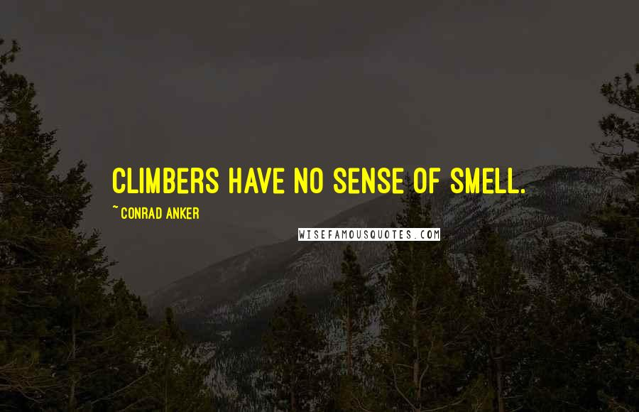 Conrad Anker quotes: Climbers have no sense of smell.