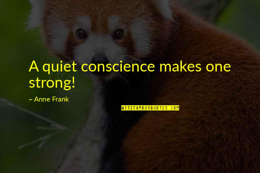 Conscience And Morality Quotes By Anne Frank: A quiet conscience makes one strong!