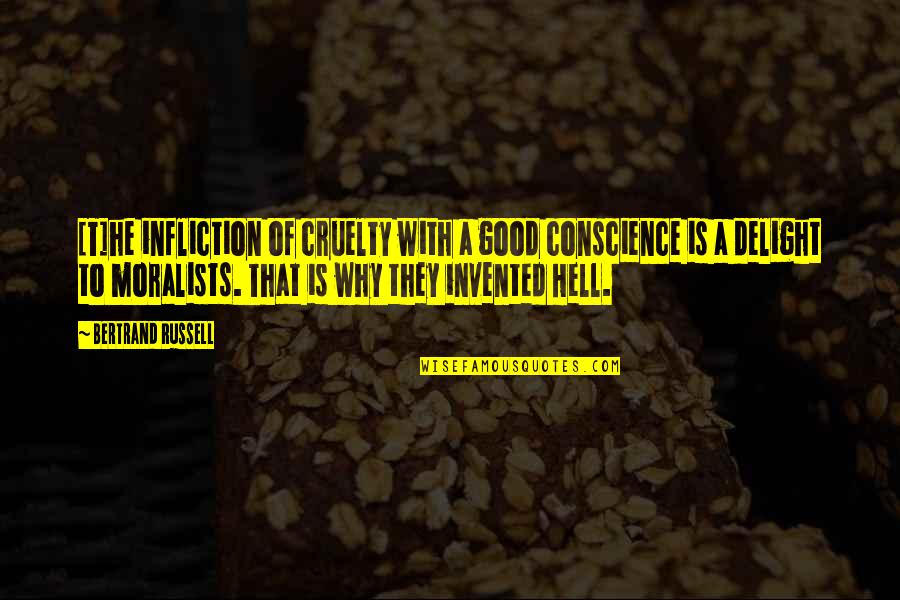 Conscience And Morality Quotes By Bertrand Russell: [T]he infliction of cruelty with a good conscience