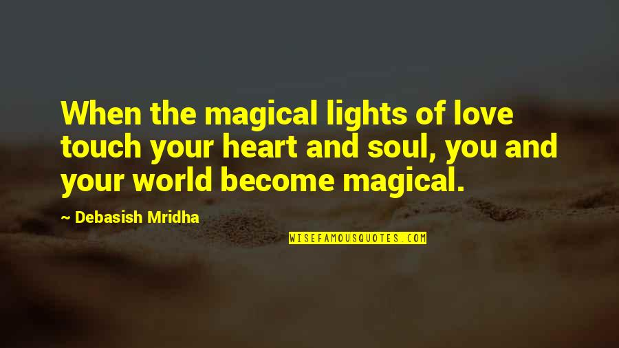 Conscience And Morality Quotes By Debasish Mridha: When the magical lights of love touch your
