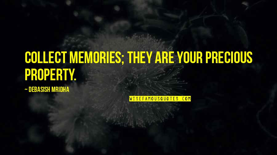 Conscience And Morality Quotes By Debasish Mridha: Collect memories; they are your precious property.