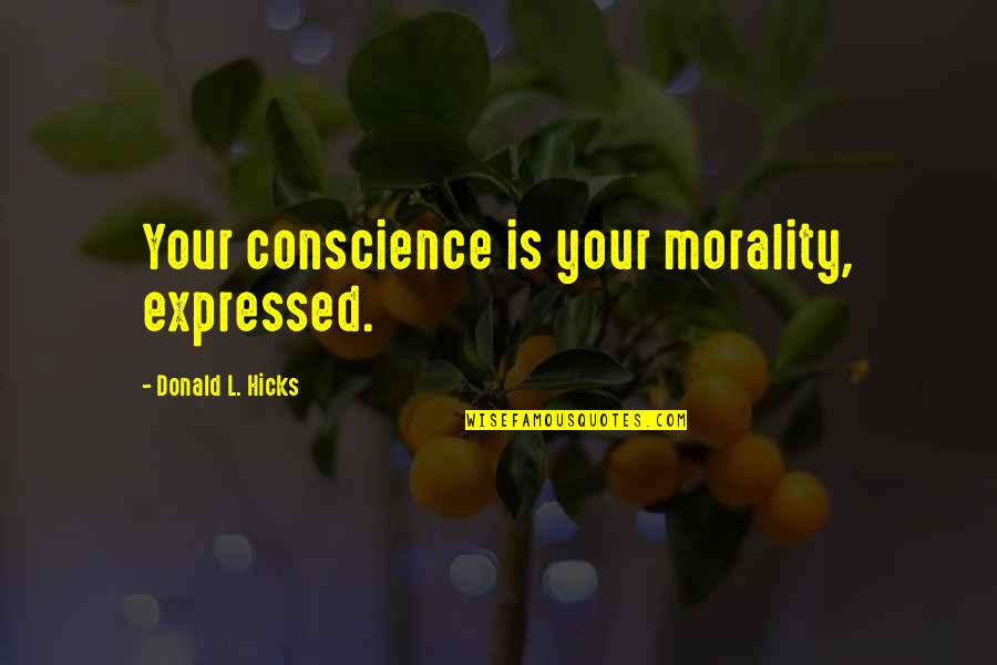 Conscience And Morality Quotes By Donald L. Hicks: Your conscience is your morality, expressed.