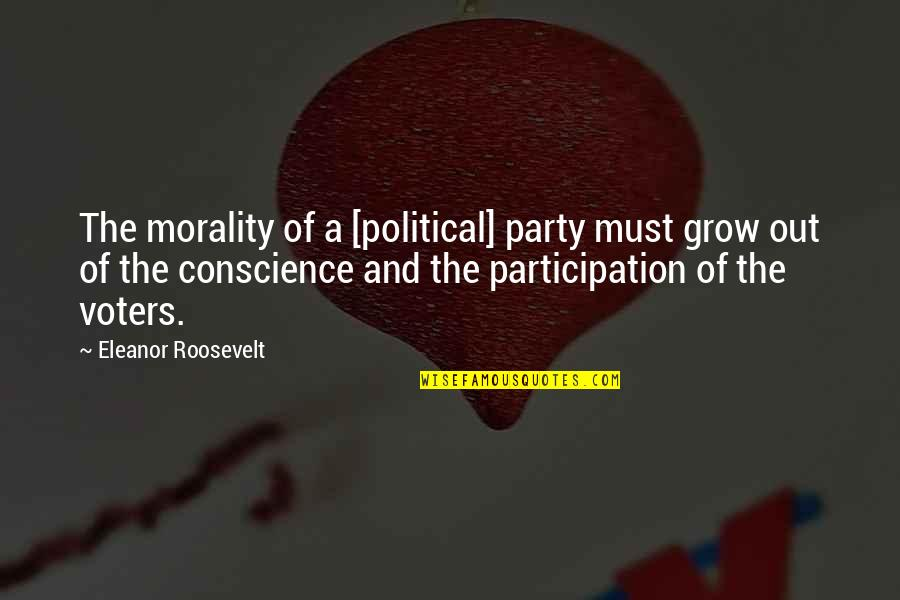 Conscience And Morality Quotes By Eleanor Roosevelt: The morality of a [political] party must grow