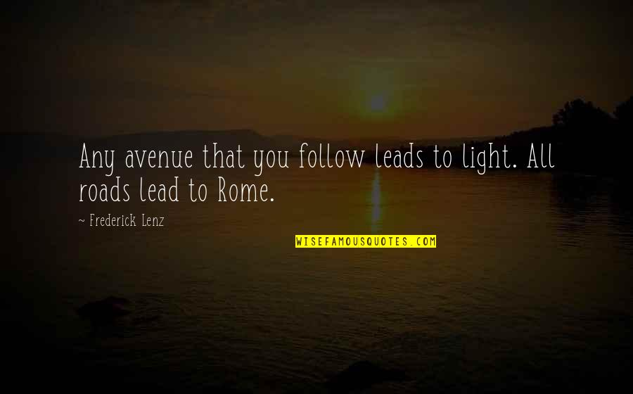 Conscience And Morality Quotes By Frederick Lenz: Any avenue that you follow leads to light.