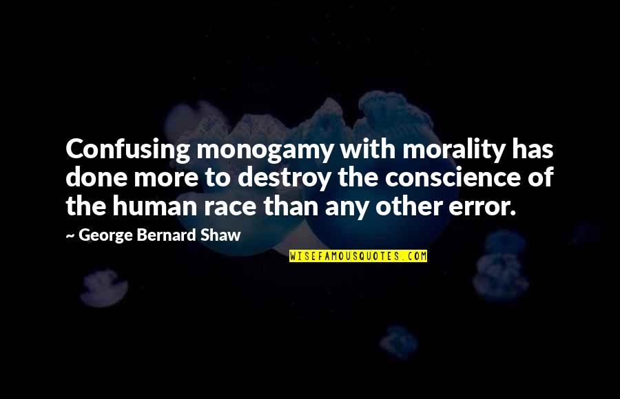 Conscience And Morality Quotes By George Bernard Shaw: Confusing monogamy with morality has done more to