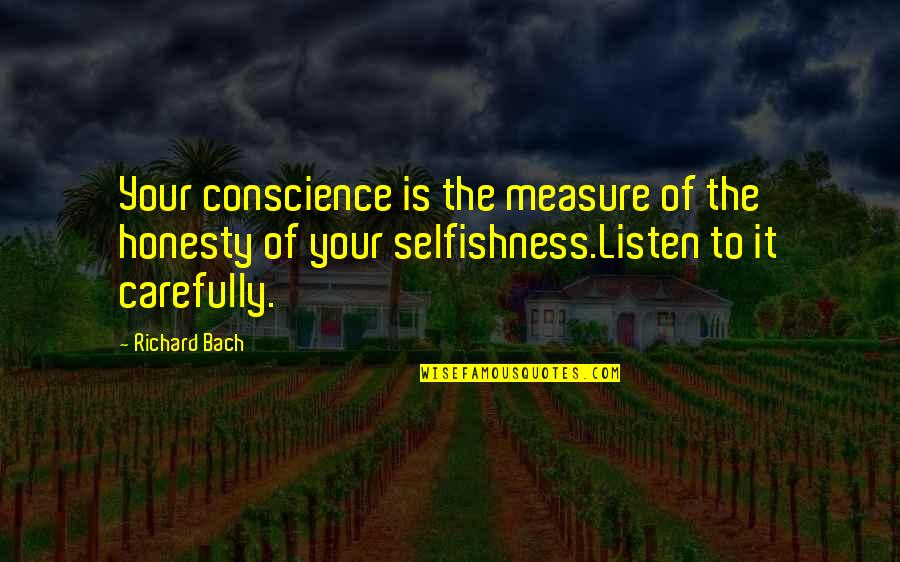 Conscience And Morality Quotes By Richard Bach: Your conscience is the measure of the honesty