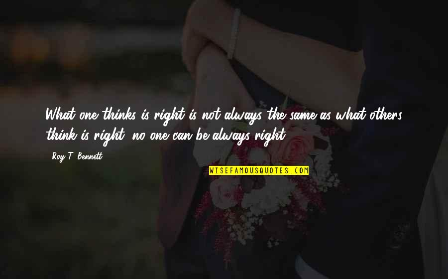 Conscience And Morality Quotes By Roy T. Bennett: What one thinks is right is not always