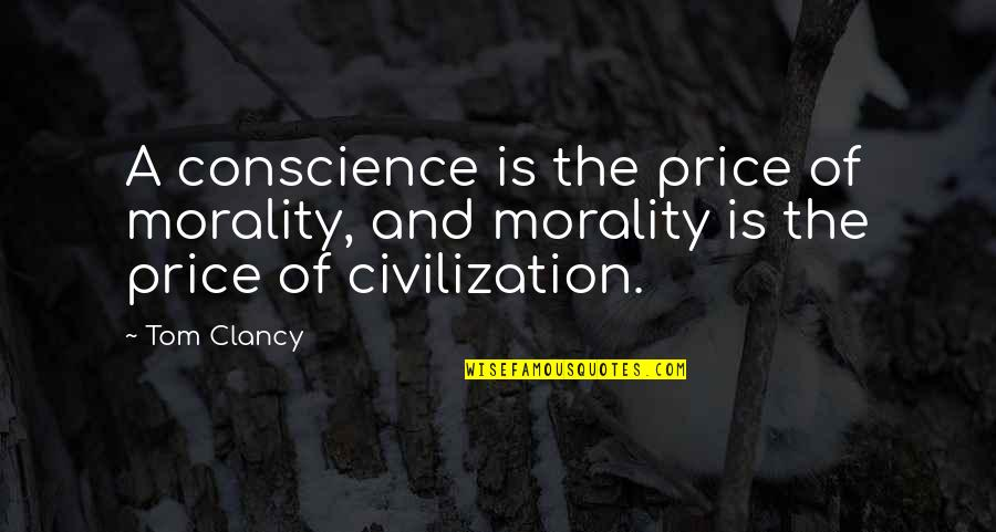Conscience And Morality Quotes By Tom Clancy: A conscience is the price of morality, and