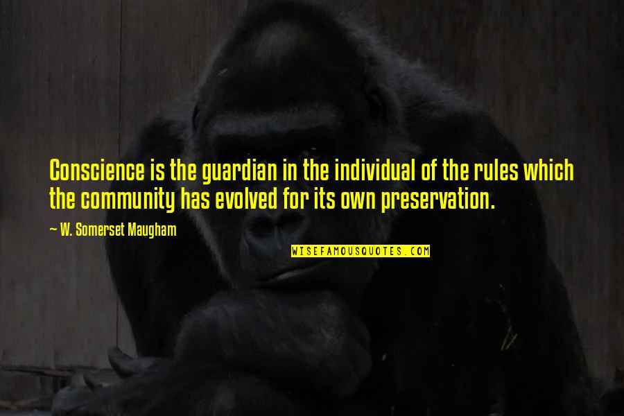 Conscience And Morality Quotes By W. Somerset Maugham: Conscience is the guardian in the individual of