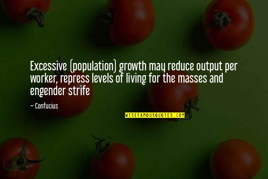 Conscious Uncoupling Quotes By Confucius: Excessive (population) growth may reduce output per worker,