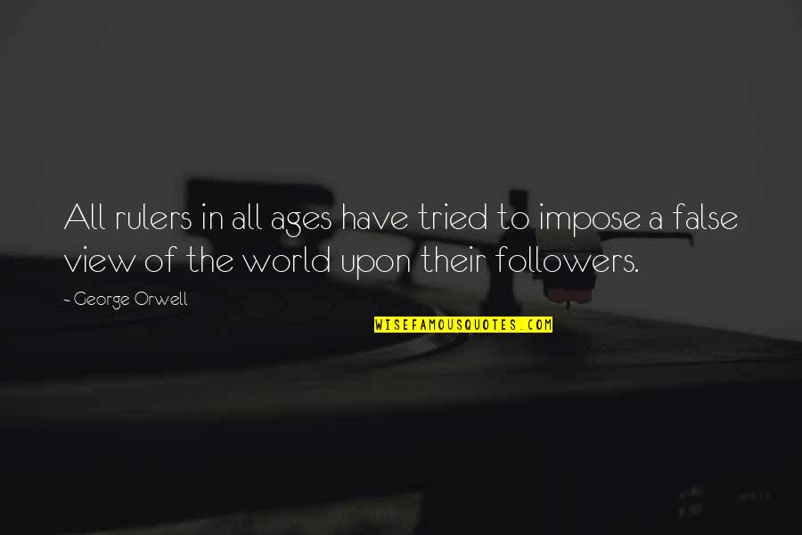 Conscious Uncoupling Quotes By George Orwell: All rulers in all ages have tried to