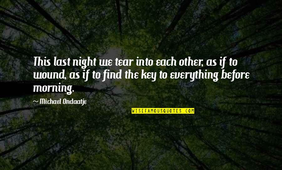 Conscious Uncoupling Quotes By Michael Ondaatje: This last night we tear into each other,