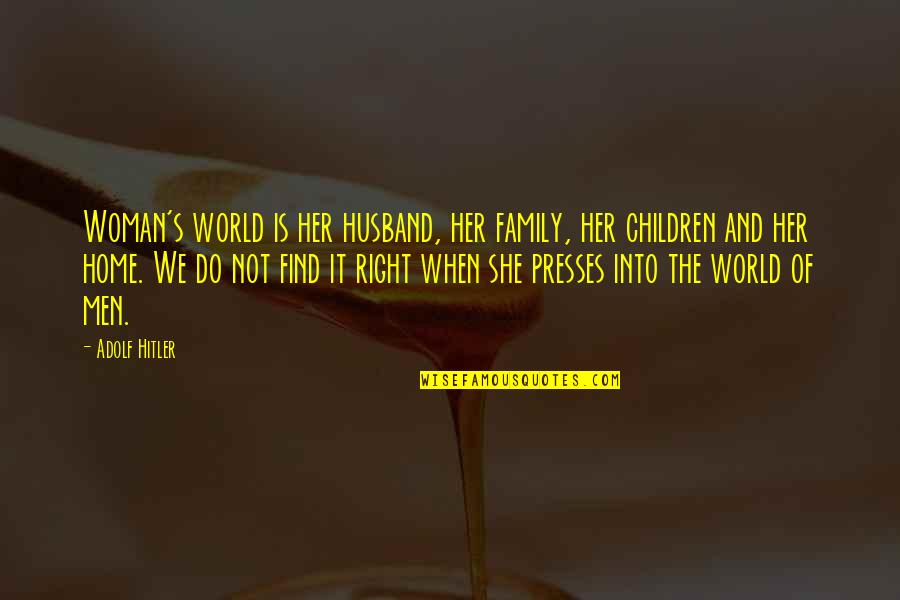 Consciousn Quotes By Adolf Hitler: Woman's world is her husband, her family, her