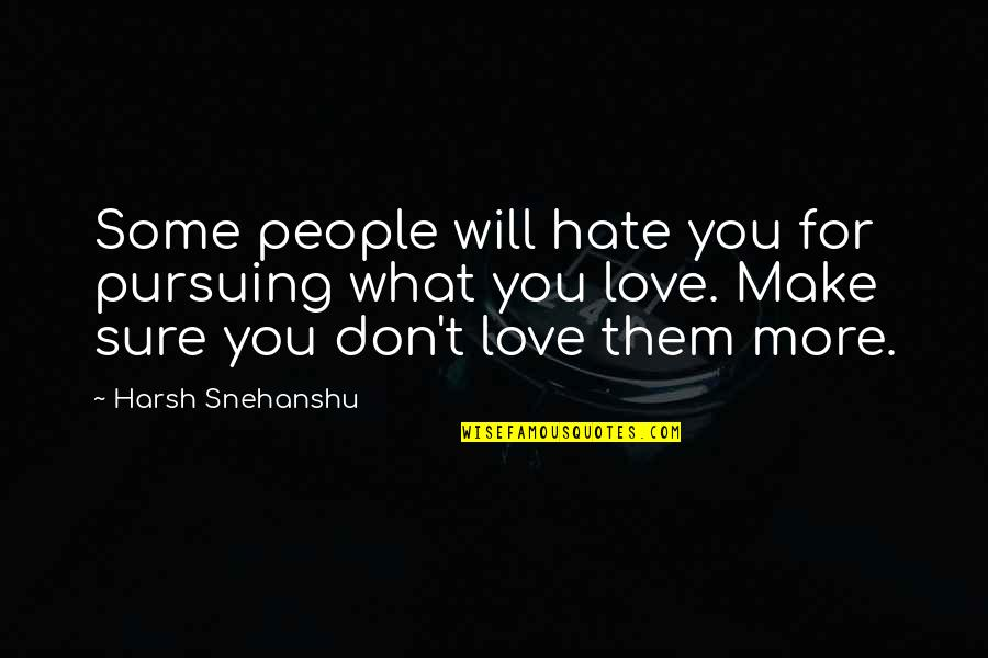 Consciousn Quotes By Harsh Snehanshu: Some people will hate you for pursuing what