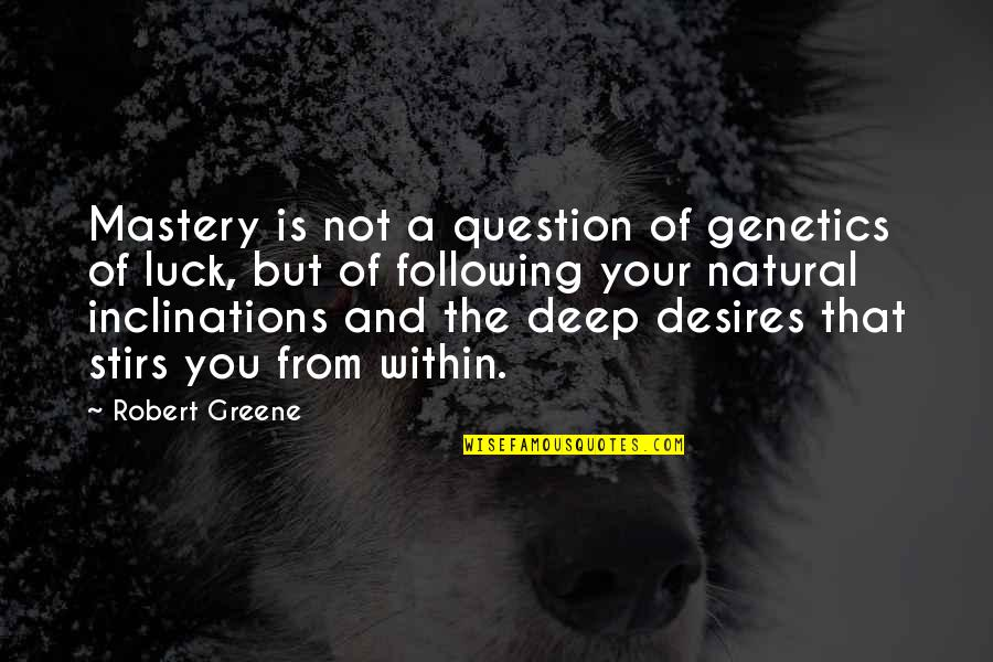 Consciousn Quotes By Robert Greene: Mastery is not a question of genetics of