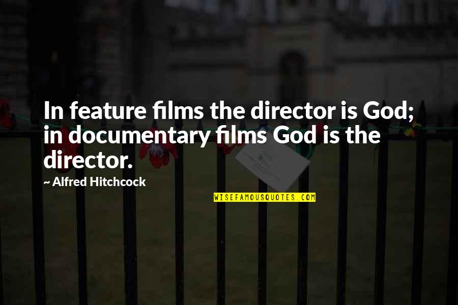 Consciousness Advaita Quotes By Alfred Hitchcock: In feature films the director is God; in