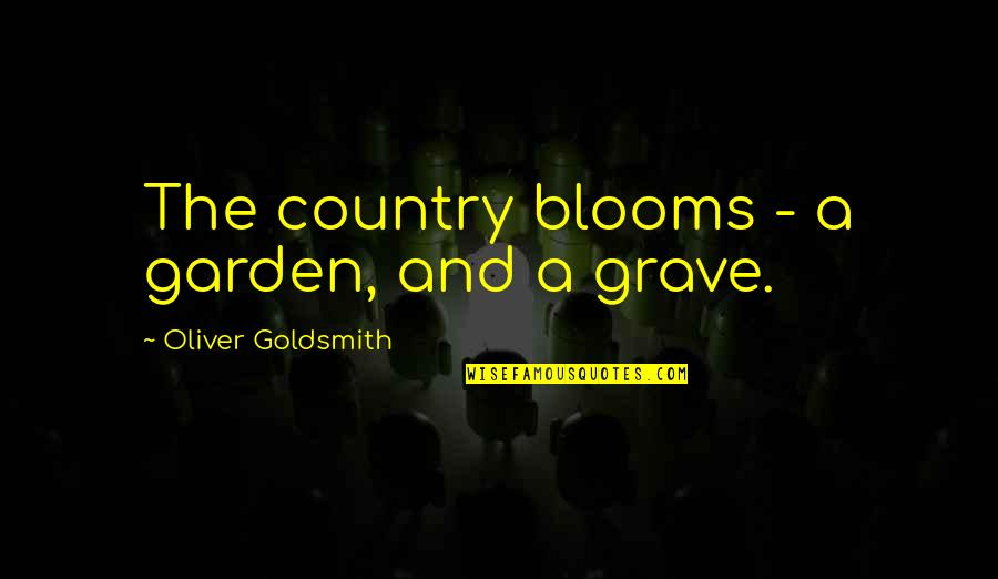 Consciousness Advaita Quotes By Oliver Goldsmith: The country blooms - a garden, and a
