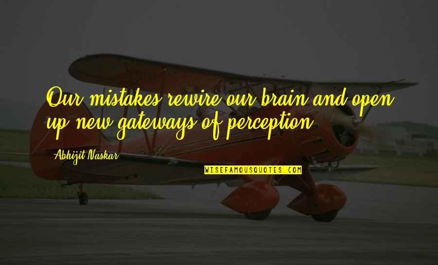Consciousness Neuroscience Quotes By Abhijit Naskar: Our mistakes rewire our brain and open up