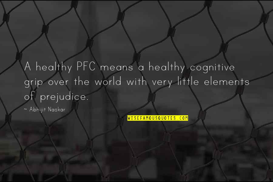Consciousness Neuroscience Quotes By Abhijit Naskar: A healthy PFC means a healthy cognitive grip