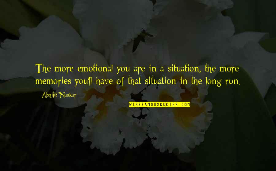 Consciousness Neuroscience Quotes By Abhijit Naskar: The more emotional you are in a situation,