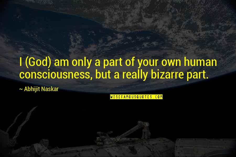 Consciousness Neuroscience Quotes By Abhijit Naskar: I (God) am only a part of your
