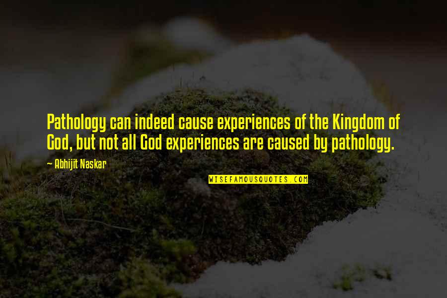Consciousness Neuroscience Quotes By Abhijit Naskar: Pathology can indeed cause experiences of the Kingdom