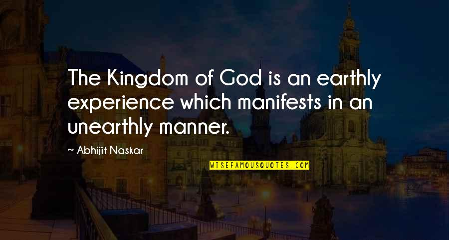 Consciousness Neuroscience Quotes By Abhijit Naskar: The Kingdom of God is an earthly experience