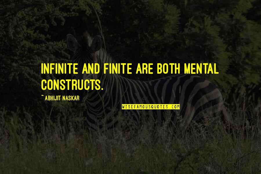 Consciousness Neuroscience Quotes By Abhijit Naskar: Infinite and finite are both mental constructs.