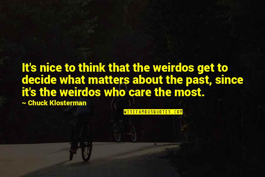 Consciousness Neuroscience Quotes By Chuck Klosterman: It's nice to think that the weirdos get