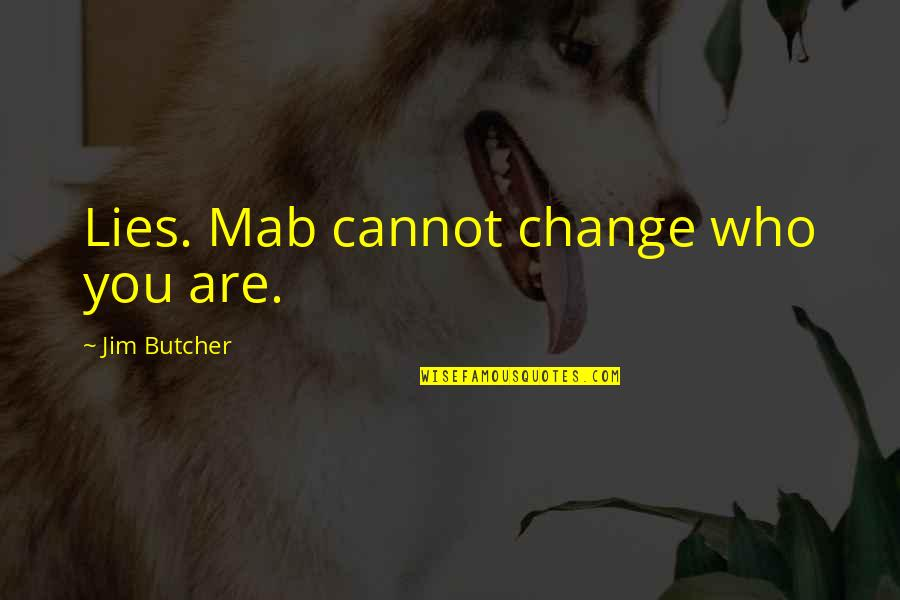 Consciousness Neuroscience Quotes By Jim Butcher: Lies. Mab cannot change who you are.
