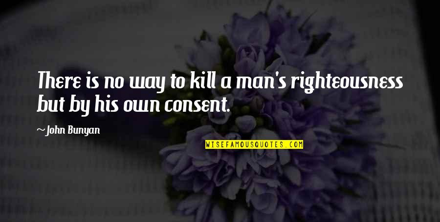 Consent To Kill Quotes By John Bunyan: There is no way to kill a man's