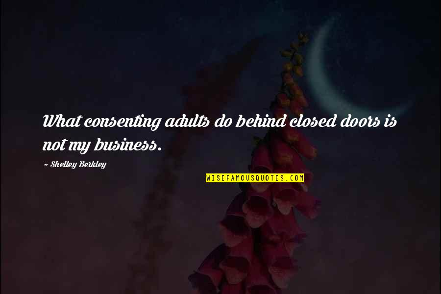 Consenting Adults Quotes By Shelley Berkley: What consenting adults do behind closed doors is