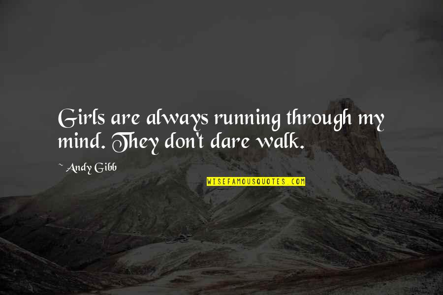 Consequential Quotes By Andy Gibb: Girls are always running through my mind. They