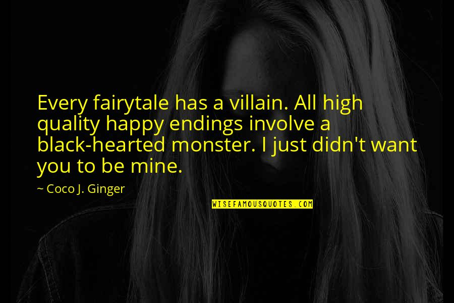 Consequential Quotes By Coco J. Ginger: Every fairytale has a villain. All high quality