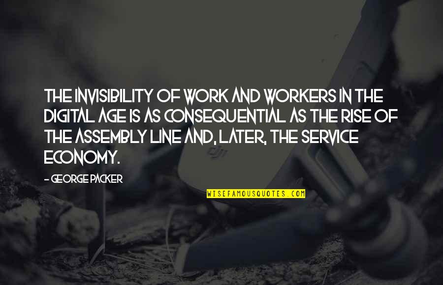 Consequential Quotes By George Packer: The invisibility of work and workers in the