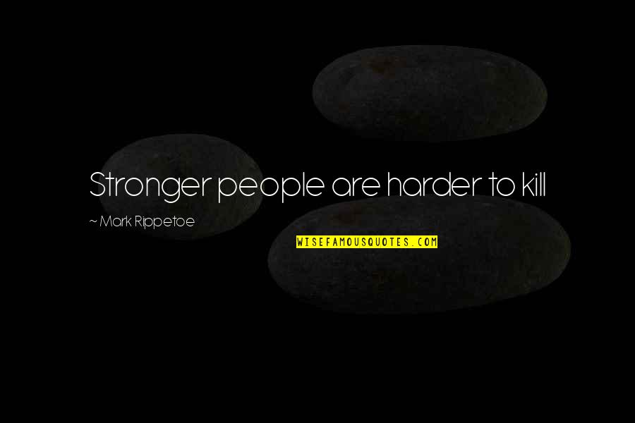 Consequential Quotes By Mark Rippetoe: Stronger people are harder to kill
