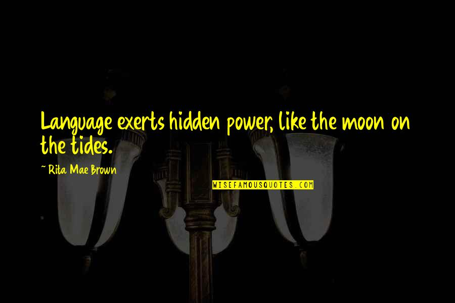 Consequential Quotes By Rita Mae Brown: Language exerts hidden power, like the moon on