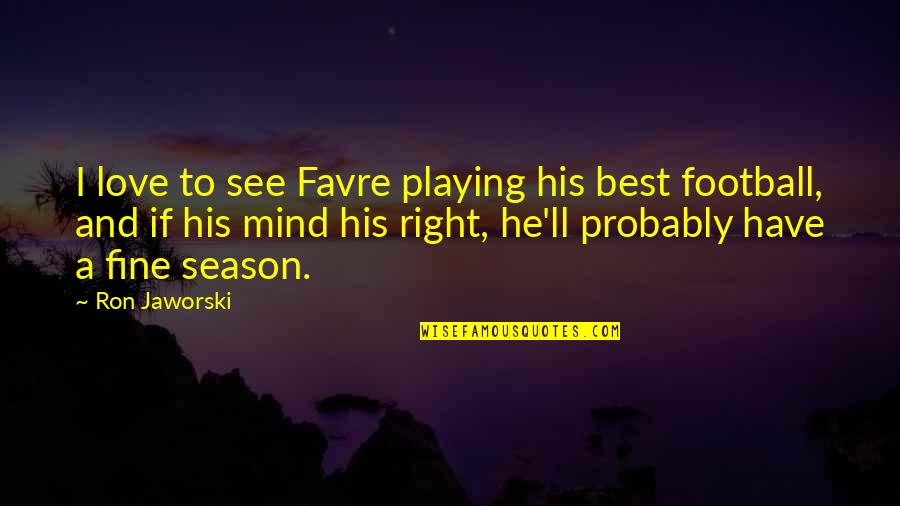 Consequential Quotes By Ron Jaworski: I love to see Favre playing his best