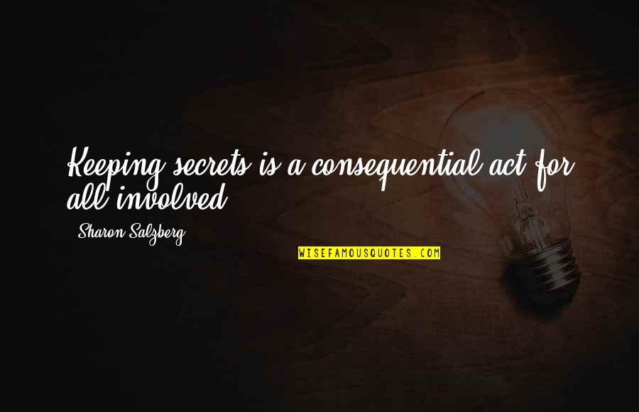 Consequential Quotes By Sharon Salzberg: Keeping secrets is a consequential act for all