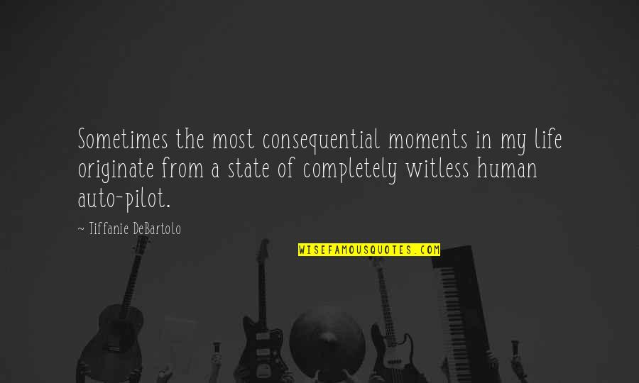 Consequential Quotes By Tiffanie DeBartolo: Sometimes the most consequential moments in my life