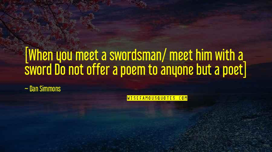 Conservationism Quotes By Dan Simmons: [When you meet a swordsman/ meet him with