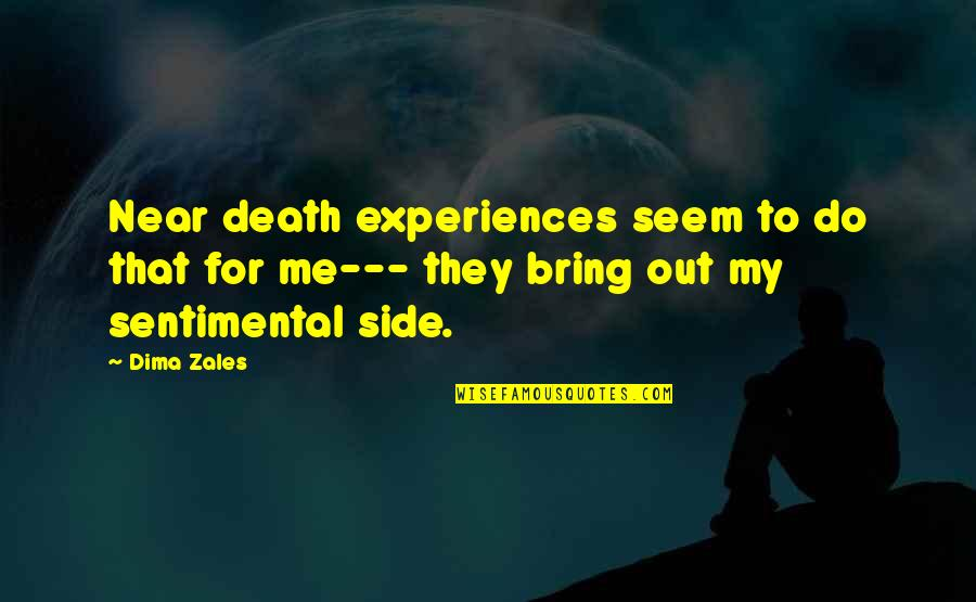 Conservationism Quotes By Dima Zales: Near death experiences seem to do that for